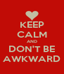KEEP CALM AND DON'T BE AWKWARD - Personalised Poster A4 size
