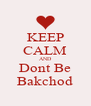 KEEP CALM AND Dont Be Bakchod - Personalised Poster A4 size