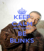 KEEP CALM AND DONT BE BLINKS - Personalised Poster A4 size