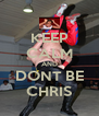 KEEP CALM AND DONT BE CHRIS - Personalised Poster A4 size