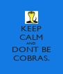 KEEP CALM AND DONT BE COBRAS. - Personalised Poster A4 size