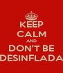 KEEP CALM AND DON'T BE DESINFLADA - Personalised Poster A4 size