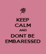 KEEP CALM AND DONT BE EMBARESSED - Personalised Poster A4 size