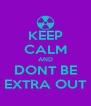 KEEP CALM AND DONT BE EXTRA OUT - Personalised Poster A4 size