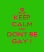 KEEP CALM AND DONT BE GAY ! - Personalised Poster A4 size