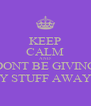 KEEP CALM AND DONT BE GIVING MY STUFF AWAY!!! - Personalised Poster A4 size