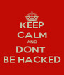 KEEP CALM AND DONT  BE HACKED - Personalised Poster A4 size