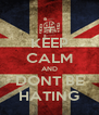 KEEP CALM AND DONT BE HATING - Personalised Poster A4 size