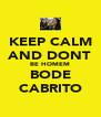 KEEP CALM AND DONT BE HOMEM BODE CABRITO - Personalised Poster A4 size
