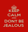 KEEP CALM AND DONT BE JEALOUS  - Personalised Poster A4 size
