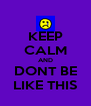 KEEP CALM AND DONT BE LIKE THIS - Personalised Poster A4 size