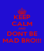 KEEP CALM AND DONT BE MAD BRO!!! - Personalised Poster A4 size