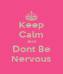 Keep Calm And Dont Be Nervous - Personalised Poster A4 size