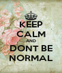 KEEP CALM AND DONT BE NORMAL - Personalised Poster A4 size