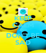 KEEP CALM AND DON'T BE SAD - Personalised Poster A4 size