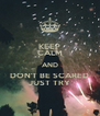 KEEP CALM AND DON'T BE SCARED JUST TRY - Personalised Poster A4 size