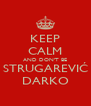 KEEP CALM AND DON'T BE STRUGAREVIĆ DARKO - Personalised Poster A4 size