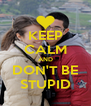 KEEP CALM AND DON'T BE STUPID - Personalised Poster A4 size
