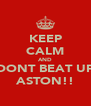 KEEP CALM AND DONT BEAT UP ASTON!! - Personalised Poster A4 size