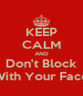 KEEP CALM AND Don't Block With Your Face - Personalised Poster A4 size