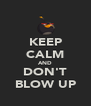 KEEP CALM AND DON'T BLOW UP - Personalised Poster A4 size