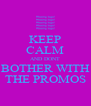 KEEP CALM AND DONT BOTHER WITH THE PROMOS - Personalised Poster A4 size
