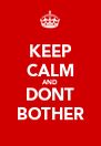 KEEP CALM AND DONT BOTHER - Personalised Poster A4 size