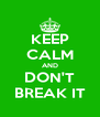 KEEP CALM AND DON'T BREAK IT - Personalised Poster A4 size
