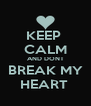KEEP  CALM AND DONT BREAK MY HEART  - Personalised Poster A4 size