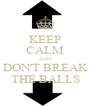 KEEP CALM AND DON'T BREAK THE BALLS - Personalised Poster A4 size