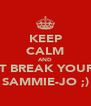 KEEP CALM AND DONT BREAK YOUR TOE SAMMIE-JO ;) - Personalised Poster A4 size