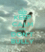 KEEP CALM AND DON'T BULLY - Personalised Poster A4 size