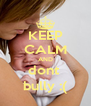 KEEP CALM AND dont  bully :( - Personalised Poster A4 size