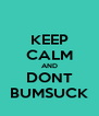 KEEP CALM AND DONT BUMSUCK - Personalised Poster A4 size