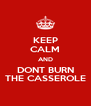 KEEP CALM AND DONT BURN THE CASSEROLE - Personalised Poster A4 size