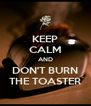 KEEP CALM AND DON'T BURN THE TOASTER - Personalised Poster A4 size