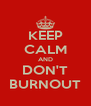 KEEP CALM AND DON'T BURNOUT - Personalised Poster A4 size