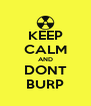KEEP CALM AND DONT BURP - Personalised Poster A4 size