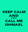 KEEP CALM AND DONT CALL ME ISHMAEL - Personalised Poster A4 size