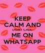 KEEP CALM AND DONT CALL ME ON WHATSAPP - Personalised Poster A4 size