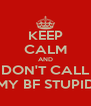 KEEP CALM AND DON'T CALL MY BF STUPID - Personalised Poster A4 size