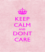 KEEP CALM AND DONT CARE - Personalised Poster A4 size