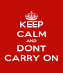 KEEP CALM AND DONT CARRY ON - Personalised Poster A4 size