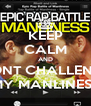 KEEP CALM AND DONT CHALLENGE MY MANLINESS - Personalised Poster A4 size