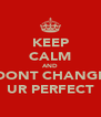 KEEP CALM AND DONT CHANGE UR PERFECT - Personalised Poster A4 size