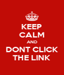 KEEP CALM AND DONT CLICK THE LINK - Personalised Poster A4 size