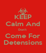 KEEP Calm And Don't  Come For Detensions - Personalised Poster A4 size