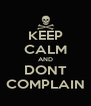 KEEP CALM AND DONT COMPLAIN - Personalised Poster A4 size
