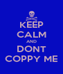 KEEP CALM AND DONT COPPY ME - Personalised Poster A4 size