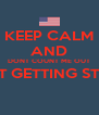 KEEP CALM AND DONT COUNT ME OUT IM JUST GETTING STARTED  - Personalised Poster A4 size